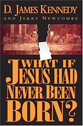 D. James Kennedy: What If Jesus Had Never Been Born?