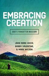 John Mark Hicks, Bobby Valentine, Mark Wilson: Embracing Creation