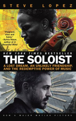 Steve Lopez: The Soloist: A Lost Dream, an Unlikely Friendship, and the Redemptive Power of Music