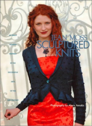 Jean Moss: The Jean Moss Book of Sculptured Knits: 40 Great Designs Inspired by Decorative Art of the Twentieth Century