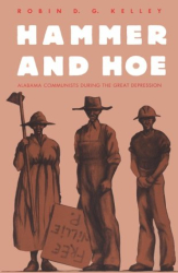 Robin D. G. Kelley: Hammer & Hoe: Alabama Communists During the Great Depression