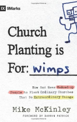Mike McKinley: Church Planting Is for Wimps (9Marks) (Ixmarks)