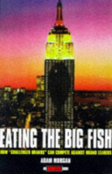 Adam Morgan: Eating the Big Fish: How Challenger Brands Can Compete Against Brand Leaders (Adweek Book S.)