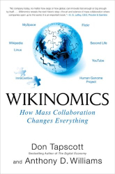 Don Tapscott and Anthony D. Williams: Wikinomics: How Mass Collaboration Changes Everything