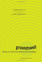 Charlene Li & Josh Bernoff: Groundswell: Winning in a World Transformed by Social Technologies