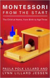 Paula Polk Lillard: Montessori from the Start: The Child at Home, from Birth to Age Three