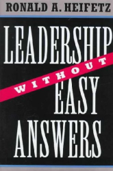 Ronald A. Heifetz: Leadership Without Easy Answers