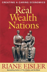 Riane Tennenhaus Eisler: The Real Wealth of Nations: Creating a Caring Economics (Bk Currents)