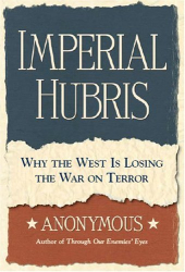 MICHAEL SCHEUER: Imperial Hubris: Why the West is Losing the War on Terror