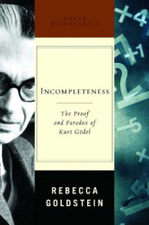 Rebecca Goldstein: Incompleteness: The Proof and Paradox of Kurt Godel (Great Discoveries)