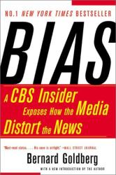 Bernard Goldberg: Bias: A CBS Insider Exposes How the Media Distort the News