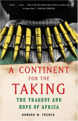 Howard W. French: A Continent for the Taking: The Tragedy and Hope of Africa