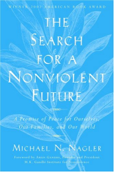 Michael N. Nagler: The Search for a Nonviolent Future: A Promise of Peace for Ourselves, Our Families, and Our World