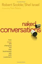 Robert  Scoble: Naked Conversations : How Blogs are Changing the Way Businesses Talk with Customers
