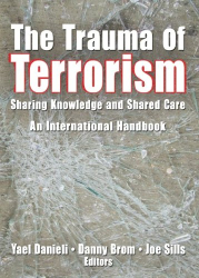 Yael Danieli: The Trauma Of Terrorism: Sharing Knowledge And Shared Care, An International Handbook