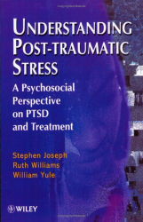 Stephen Joseph: Understanding Post-Traumatic Stress: A Psychosocial Perspective on PTSD and Treatment