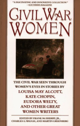 Frank Mcsherry: Civil War Women: The Civil War Seen Through Women's Eyes in Stories by Louisa May Alcott and others