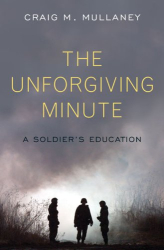Craig M. Mullaney: The Unforgiving Minute: A Soldier's Education