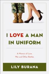 Lily Burana: I Love a Man in Uniform: A Memoir of Love, War and Other Battles