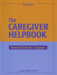 Marilyn Cleland: The Caregiver Helpbook, Powerful Tools for Caregivers