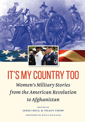 Jerri Bell and Tracy Crow: It's My Country Too: Women's Military Stories from the American Revolution to Afghanistan
