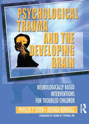 Phyllis Stien: Psychological Trauma and the Developing Brain: Neurologically Based Interventions for Troubled Children