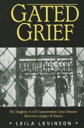 Leila Levinson: Gated Grief: The Daughter of a GI Concentration Camp Liberator Discovers a Legacy of Trauma