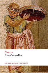 Plautus: Four Comedies: The Braggart Soldier; The Brothers Menaechmus; The Haunted House; The Pot of Gold (Oxford World's Classics)