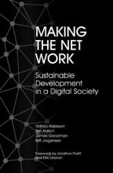 Vidhya Alakeson, Tim Aldrich, James Goodman & Britt Jorgensen: Making the Net Work: Sustainable Development in a Digital Society
