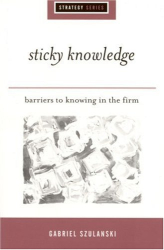 Gabriel Szulanski: Sticky Knowledge : Barriers to Knowing in the Firm (The Strategy Series)
