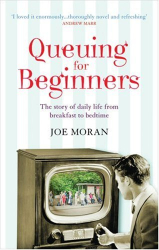 Joe Moran: Queuing for Beginners: The Story of Daily Life from Breakfast to Bedtime
