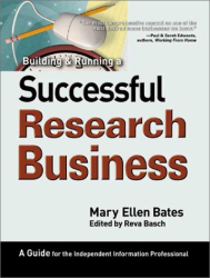 Mary Ellen Bates: Building & Running a Successful Research Business: A Guide for the Independent Information Professional