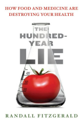 : The Hundred-Year Lie: How Food and Medicine Are Destroying Your Health