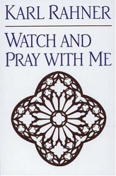 Karl Rahner: Watch and Pray With Me