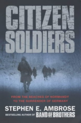 Stephen E. Ambrose: Citizen Soldiers: From the Normandy Beaches to the Surrender of Germany