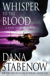 Dana Stabenow: Whisper to the Blood: A Kate Shugak Novel (Kate Shugak Novels)