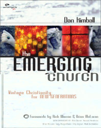 Dan Kimball: The Emerging Church: Vintage Christianity for New Generations