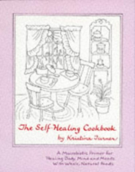 The Self-Healing Cookbook: A Macrobiotic Primer for Healing Body, Mind and Moods With Whole, Natural Foods : by Kristina Turner