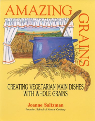 Amazing Grains: Creating Vegetarian Main Dishes With Whole Grains: by Joanne Saltzman
