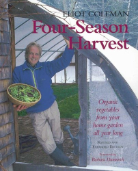 Eliot Coleman: Four-Season Harvest: Organic Vegetables from Your Home Garden All Year Long