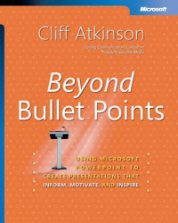 Cliff Atkinson: Beyond Bullet Points: Using Microsoft  PowerPoint  to Create Presentations That Inform, Motivate, and Inspire (Bpg-Other)