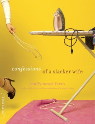 Muffy Mead-Ferro: Confessions of a Slacker Wife