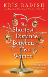Kris Radish: The Shortest Distance Between Two Women