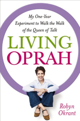 Robyn Okrant: Living Oprah: My One-Year Experiment to Walk the Walk of the Queen of Talk