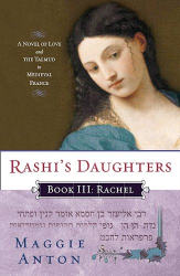 Maggie Anton: Rashi's Daughters, Book III: Rachel: A Novel of Love and the Talmud in Medieval France
