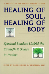 Simkha Weintraub, editor: Healing of Soul, Healing of Body: Spiritual Leaders Unfold the Strength & Solace in Psalms