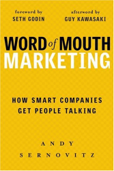 Andy Sernovitz: Word of Mouth Marketing: How Smart Companies Get People Talking