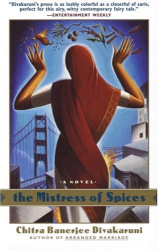CHITRA DIVAKARUNI: The Mistress of Spices : A Novel