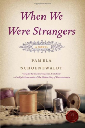 Pamela Schoenewaldt: When We Were Strangers: A Novel