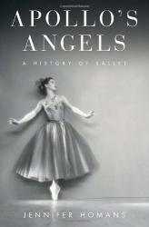 Jennifer Homans: Apollo's Angels: A History of Ballet